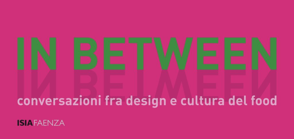 IN BETWEEN – CONVERSAZIONI FRA DESIGN E CULTURA DEL FOOD