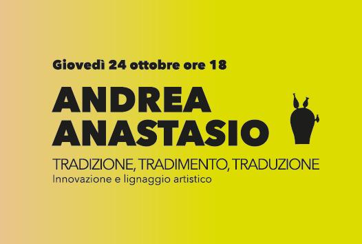 """Giovedì 24 ottobre, ore 18 –  """"Tradizione, tradimento, traduzione"""" – Incontro con Andrea Anastasio"""